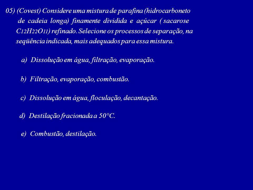 05) (Covest) Considere uma mistura de parafina (hidrocarboneto de cadeia longa) finamente dividida e açúcar ( sacarose C 12 H 22 O 11 ) refinado. Sele