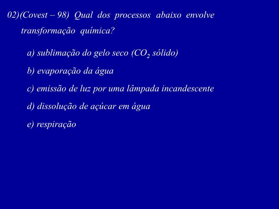 02)(Covest – 98) Qual dos processos abaixo envolve transformação química? a) sublimação do gelo seco (CO 2 sólido) b) evaporação da água c) emissão de