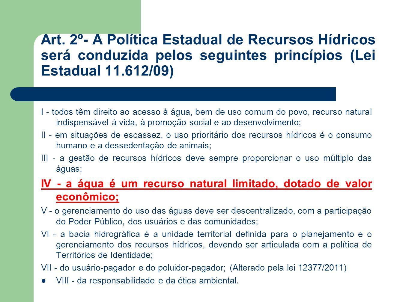 Art. 2º- A Política Estadual de Recursos Hídricos será conduzida pelos seguintes princípios (Lei Estadual 11.612/09) I - todos têm direito ao acesso à