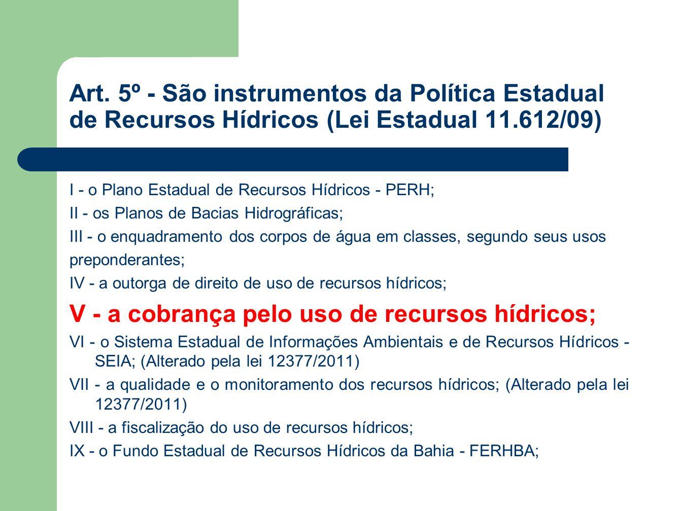 Art. 5º - São instrumentos da Política Estadual de Recursos Hídricos (Lei Estadual 11.612/09) I - o Plano Estadual de Recursos Hídricos - PERH; II - o