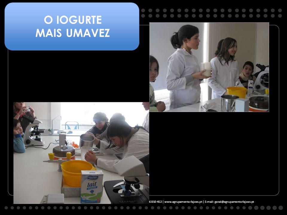Rua Professor Veiga Simão | 3700 - 355 Fajões | Telefone: 256 850 450 | Fax: 256 850 452 | www.agrupamento-fajoes.pt | E-mail: geral@agrupamento-fajoes.pt O IOGURTE MAIS UMAVEZ