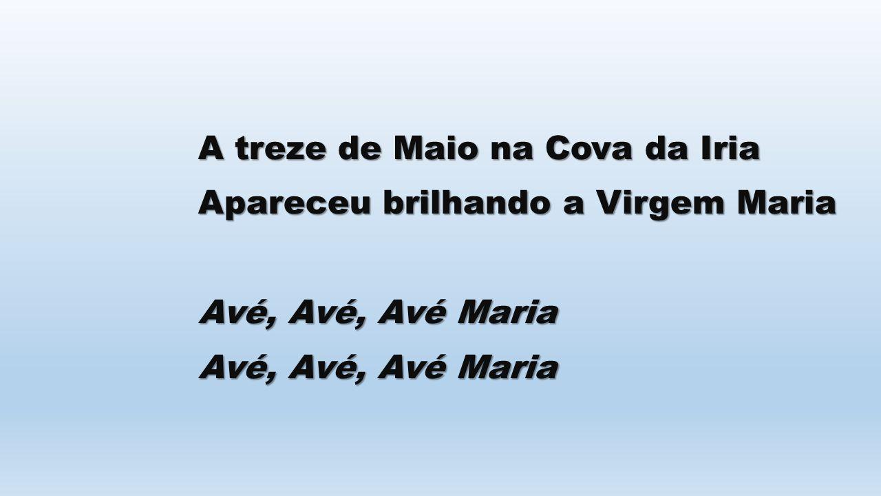 A treze de Maio na Cova da Iria Apareceu brilhando a Virgem Maria Avé, Avé, Avé Maria