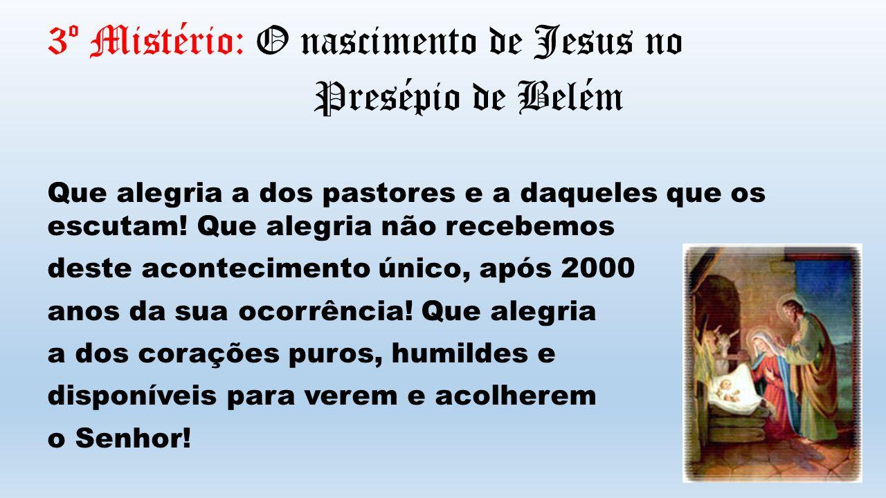 3º Mistério: O nascimento de Jesus no Presépio de Belém Que alegria a dos pastores e a daqueles que os escutam.