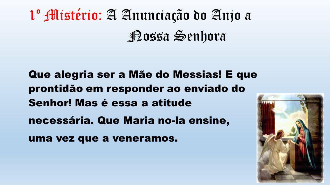1º Mistério: A Anunciação do Anjo a Nossa Senhora Que alegria ser a Mãe do Messias.