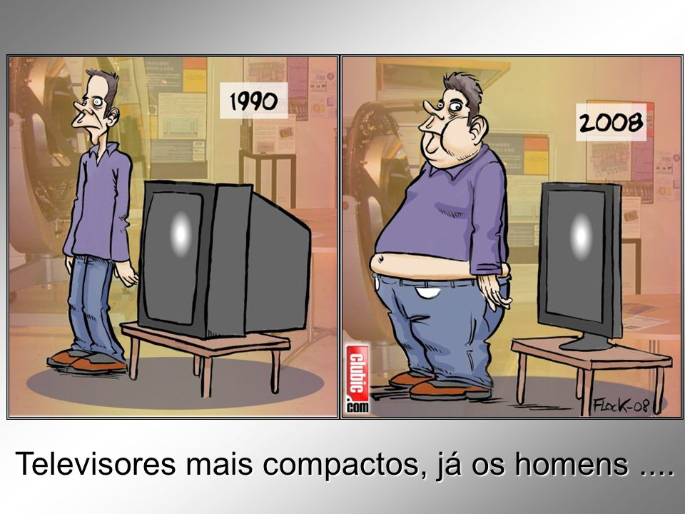 Televisores mais compactos, já os homens....