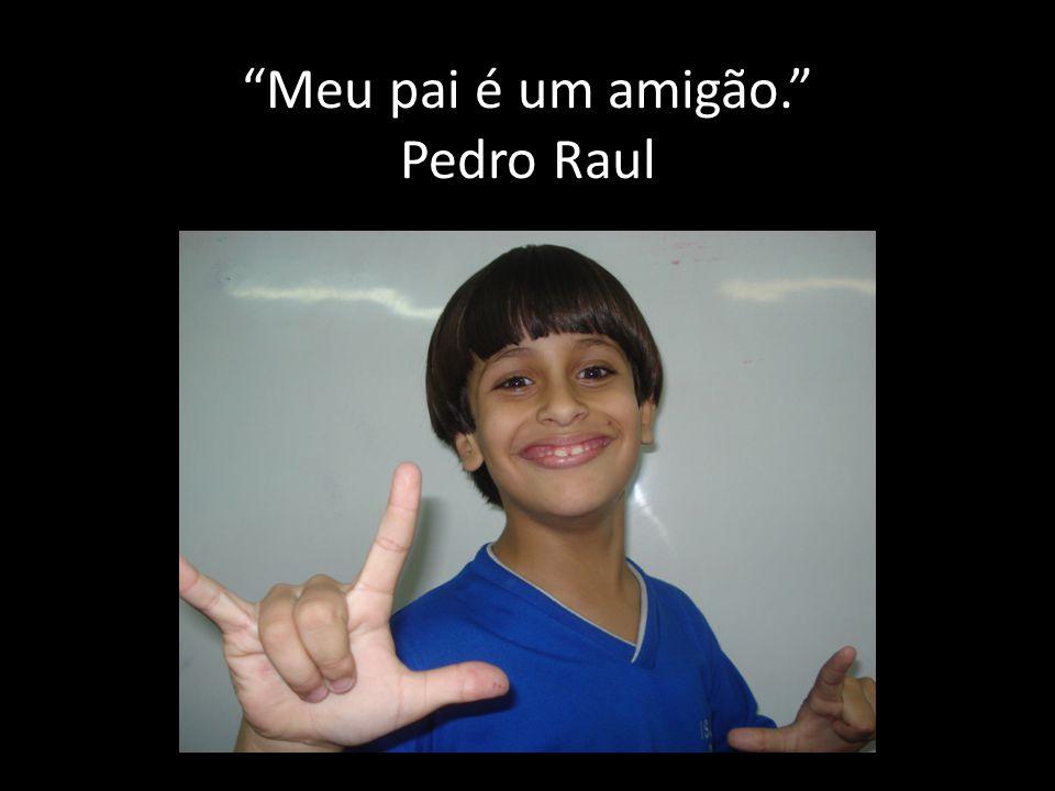 Meu pai é um amigão. Pedro Raul
