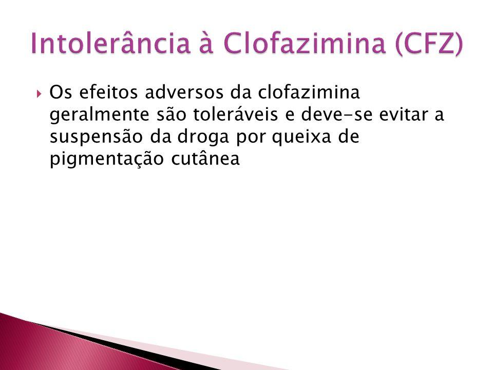 Os efeitos adversos da clofazimina geralmente são toleráveis e deve-se evitar a suspensão da droga por queixa de pigmentação cutânea