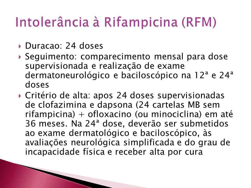 Duracao: 24 doses Seguimento: comparecimento mensal para dose supervisionada e realização de exame dermatoneurológico e baciloscópico na 12ª e 24ª dos