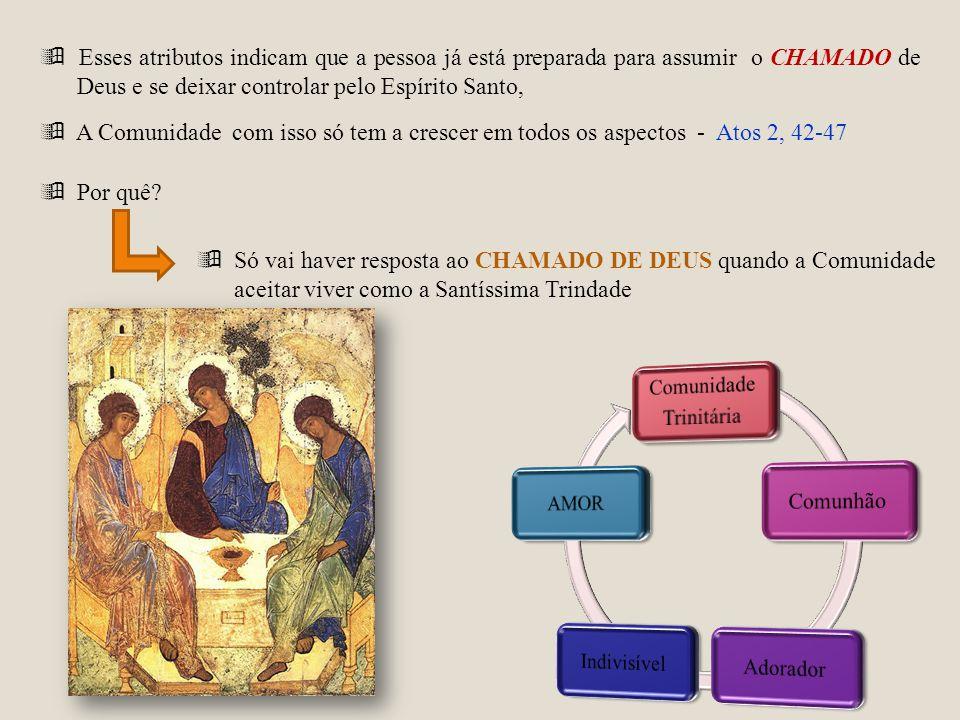 Esses atributos indicam que a pessoa já está preparada para assumir o CHAMADO de Deus e se deixar controlar pelo Espírito Santo, A Comunidade com isso