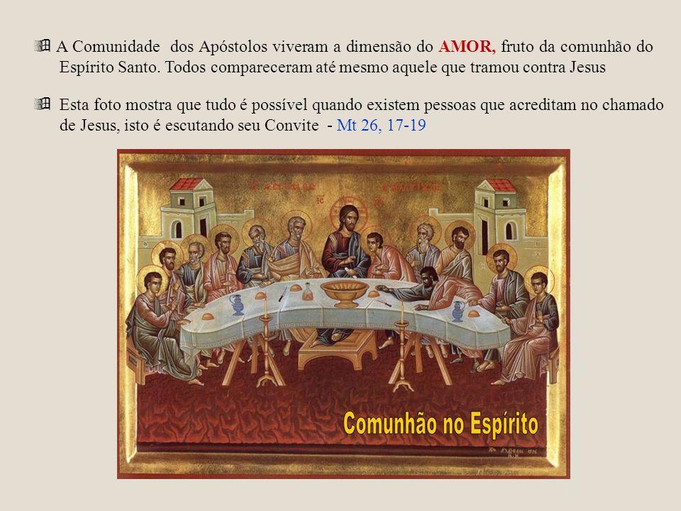 A Comunidade dos Apóstolos viveram a dimensão do AMOR, fruto da comunhão do Espírito Santo. Todos compareceram até mesmo aquele que tramou contra Jesu