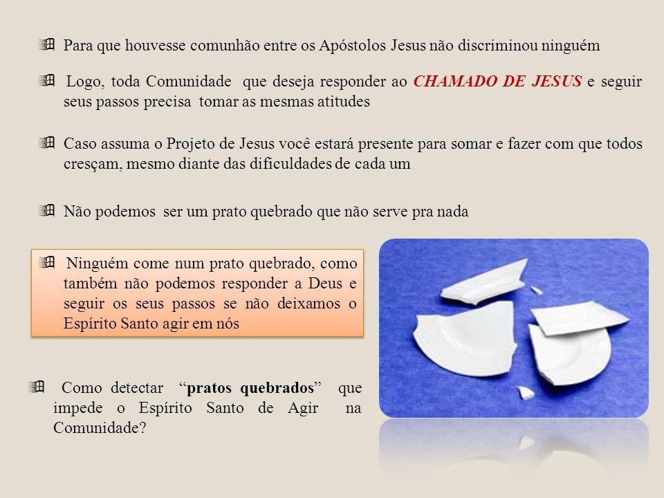 Para que houvesse comunhão entre os Apóstolos Jesus não discriminou ninguém Logo, toda Comunidade que deseja responder ao CHAMADO DE JESUS e seguir se