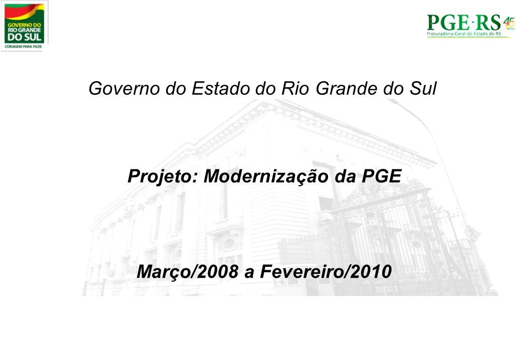 Projeto: Modernização da PGE Governo do Estado do Rio Grande do Sul Março/2008 a Fevereiro/2010