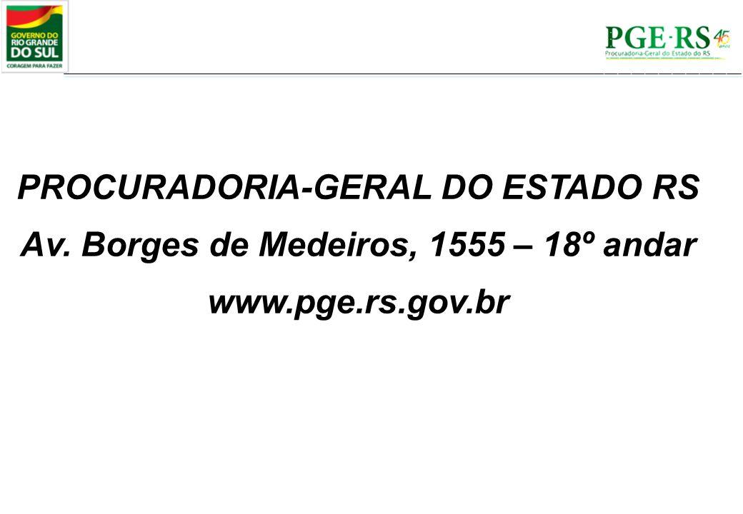 PROCURADORIA-GERAL DO ESTADO RS Av. Borges de Medeiros, 1555 – 18º andar www.pge.rs.gov.br