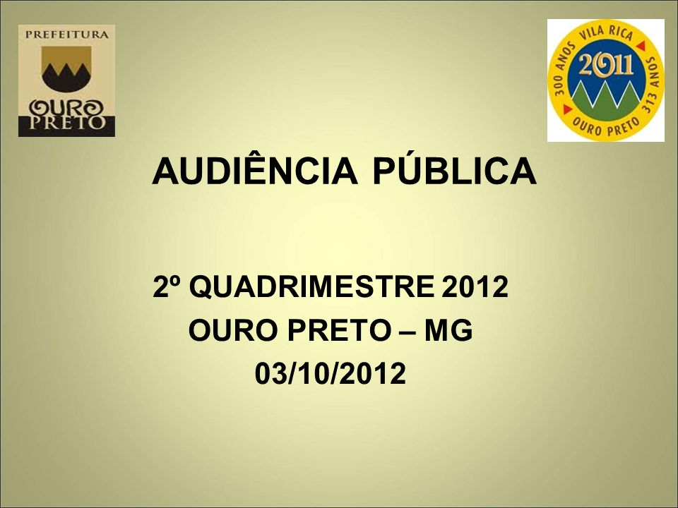 AUDIÊNCIA PÚBLICA 2º QUADRIMESTRE 2012 OURO PRETO – MG 03/10/2012