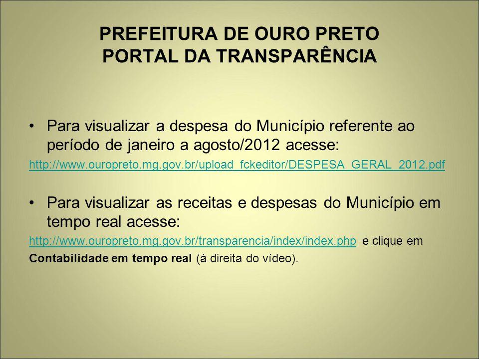 PREFEITURA DE OURO PRETO PORTAL DA TRANSPARÊNCIA Para visualizar a despesa do Município referente ao período de janeiro a agosto/2012 acesse: http://w