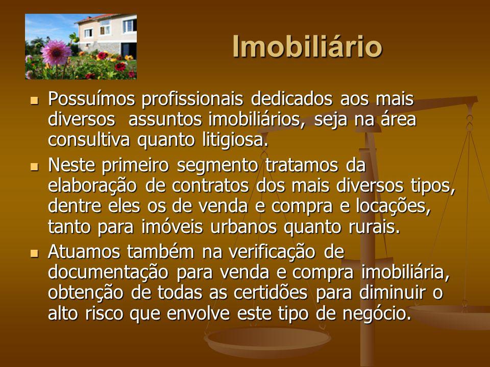 Imobiliário Possuímos profissionais dedicados aos mais diversos assuntos imobiliários, seja na área consultiva quanto litigiosa. Possuímos profissiona
