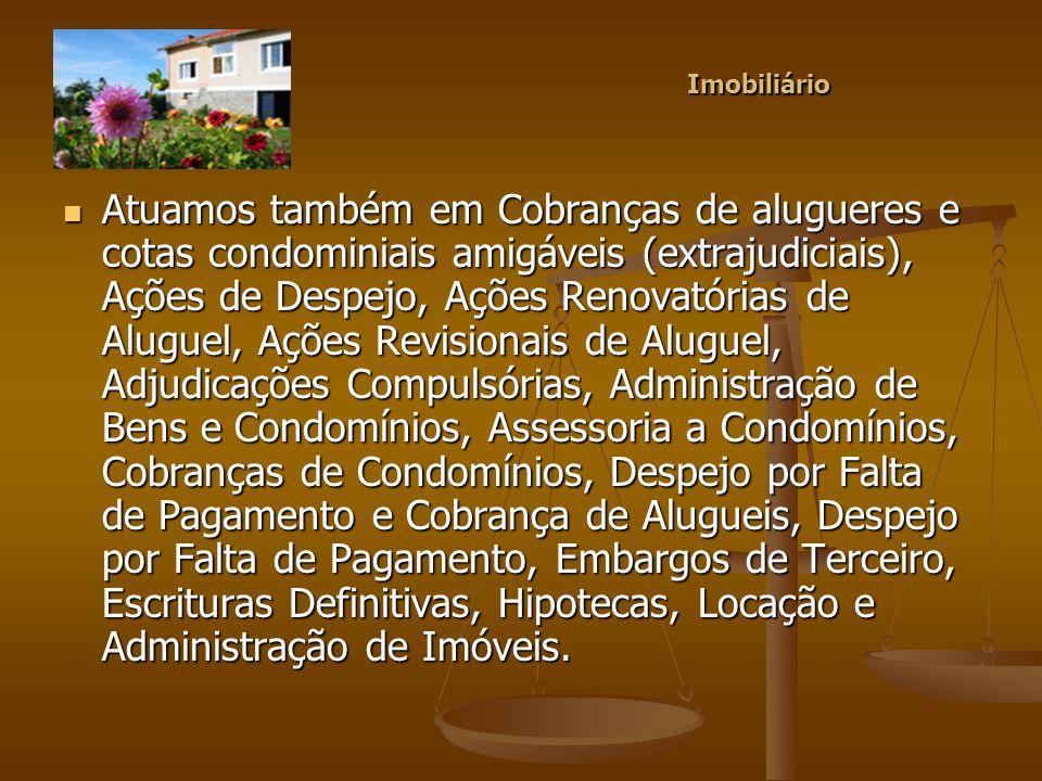Atuamos também em Cobranças de alugueres e cotas condominiais amigáveis (extrajudiciais), Ações de Despejo, Ações Renovatórias de Aluguel, Ações Revis
