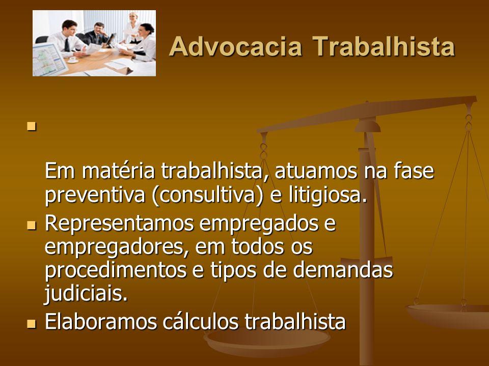 Advocacia Trabalhista Em matéria trabalhista, atuamos na fase preventiva (consultiva) e litigiosa. Em matéria trabalhista, atuamos na fase preventiva