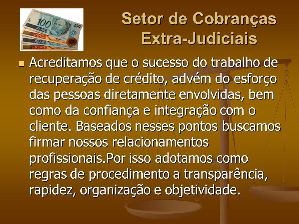 Setor de Cobranças Extra-Judiciais Acreditamos que o sucesso do trabalho de recuperação de crédito, advém do esforço das pessoas diretamente envolvida