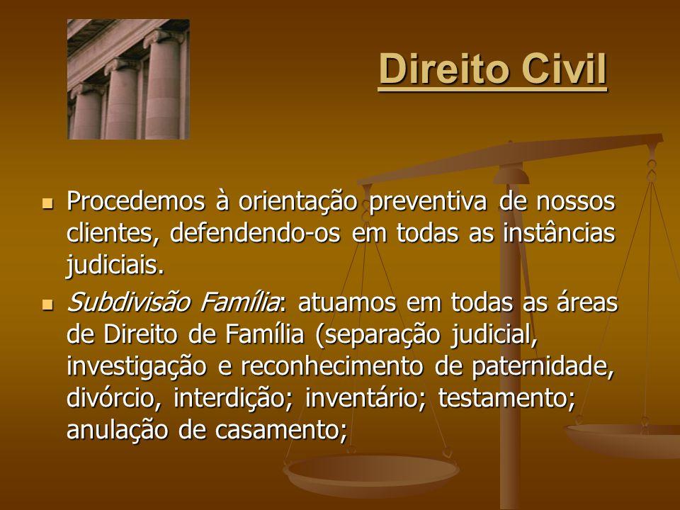 Direito Civil Procedemos à orientação preventiva de nossos clientes, defendendo-os em todas as instâncias judiciais. Procedemos à orientação preventiv