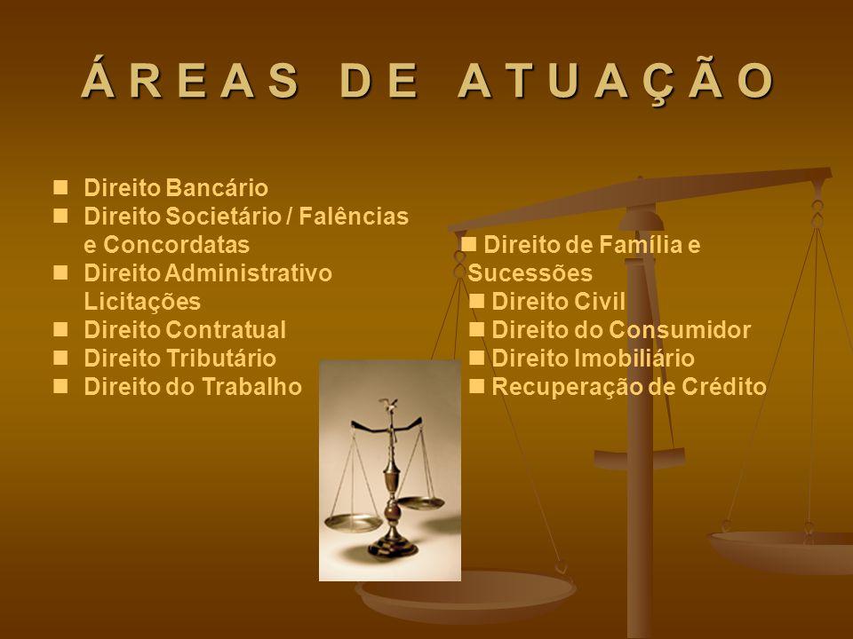 Á R E A S D E A T U A Ç Ã O Direito Bancário Direito Societário / Falências e Concordatas Direito Administrativo Licitações Direito Contratual Direito
