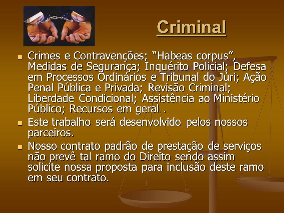 Criminal Crimes e Contravenções; Habeas corpus, Medidas de Segurança; Inquérito Policial; Defesa em Processos Ordinários e Tribunal do Júri; Ação Pena