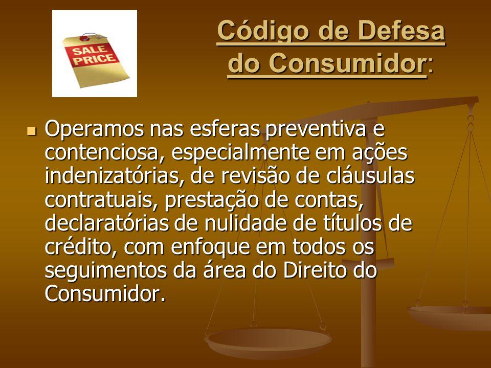 Código de Defesa do Consumidor: Operamos nas esferas preventiva e contenciosa, especialmente em ações indenizatórias, de revisão de cláusulas contratu