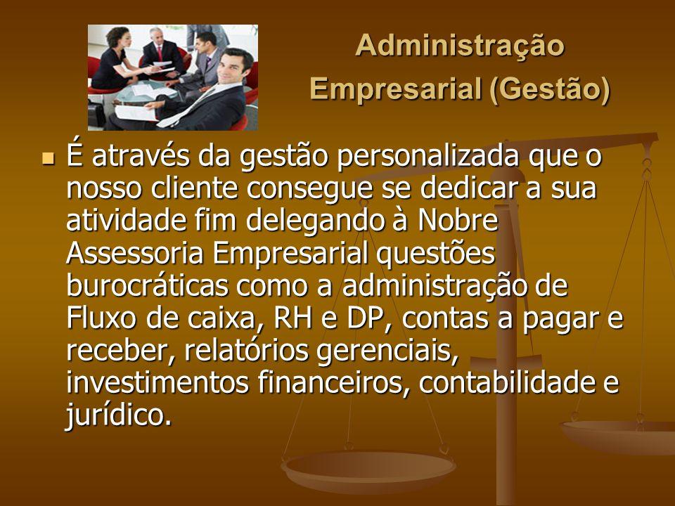 Administração Empresarial (Gestão) É através da gestão personalizada que o nosso cliente consegue se dedicar a sua atividade fim delegando à Nobre Ass