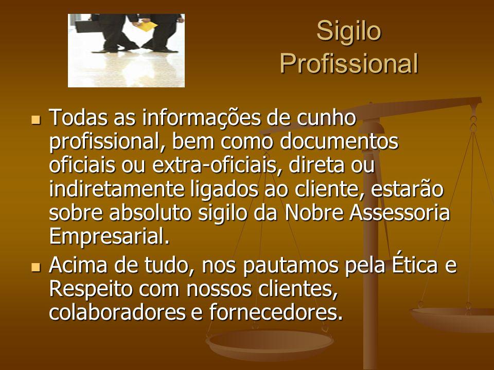 Sigilo Profissional Todas as informações de cunho profissional, bem como documentos oficiais ou extra-oficiais, direta ou indiretamente ligados ao cli