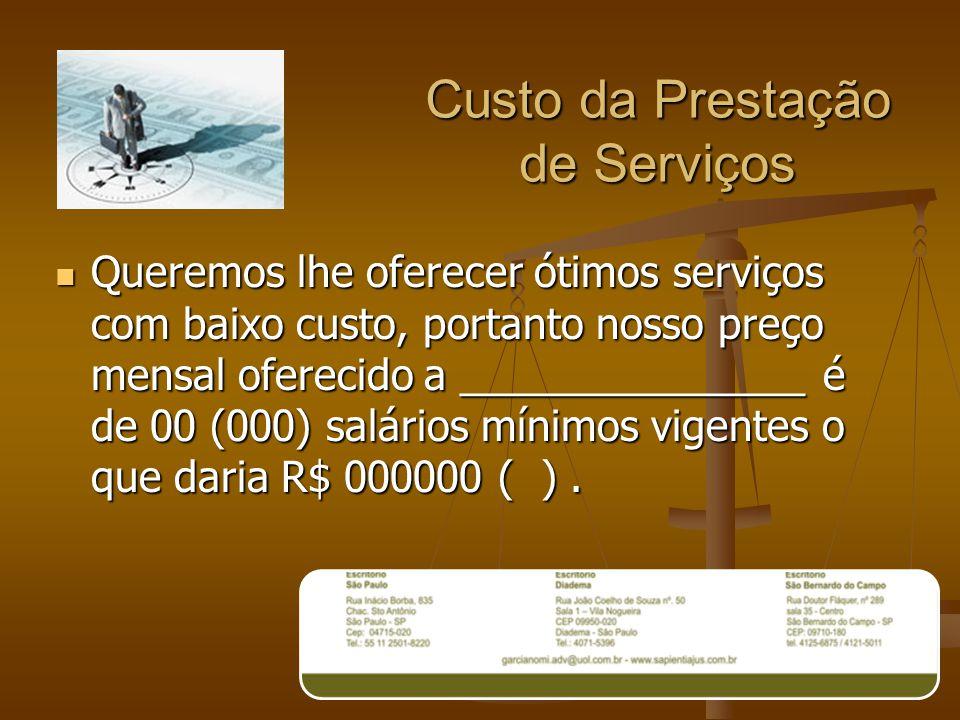 Custo da Prestação de Serviços Queremos lhe oferecer ótimos serviços com baixo custo, portanto nosso preço mensal oferecido a _______________ é de 00