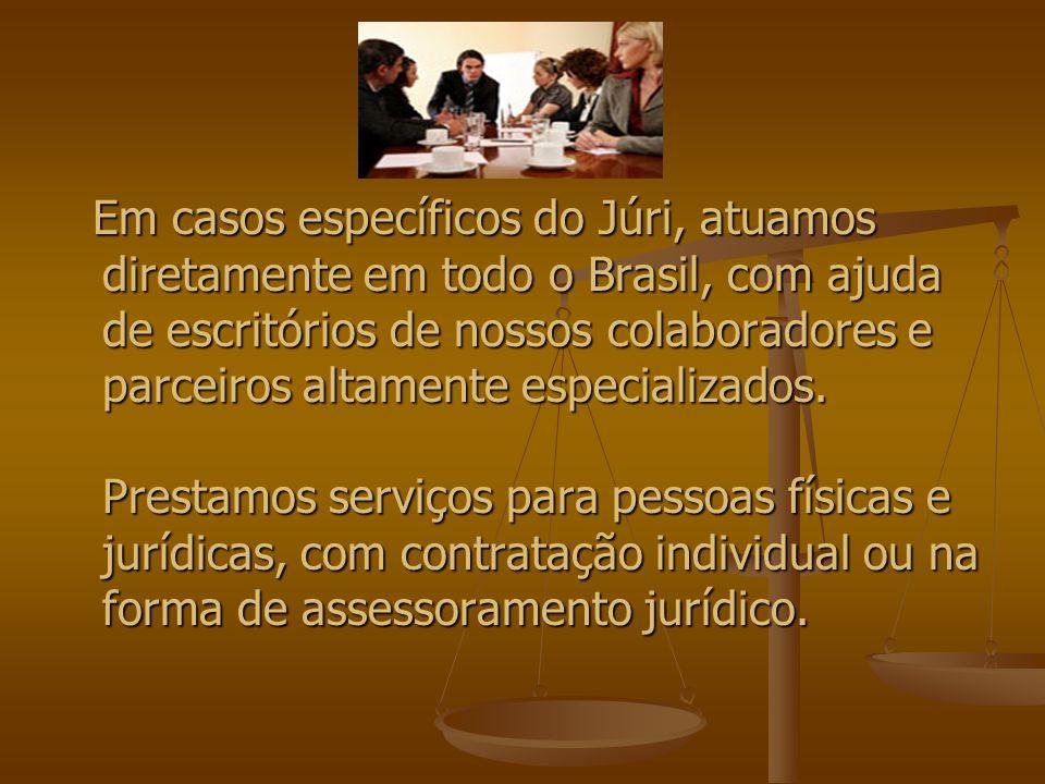 Em casos específicos do Júri, atuamos diretamente em todo o Brasil, com ajuda de escritórios de nossos colaboradores e parceiros altamente especializa