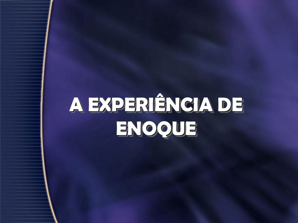 A EXPERIÊNCIA DE ENOQUE
