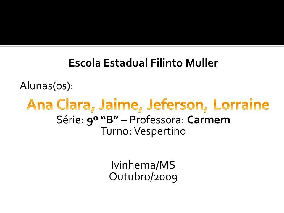 Escola Estadual Filinto Muller Alunas(os): Série: 9º B – Professora: Carmem Turno: Vespertino Ivinhema/MS Outubro/2009