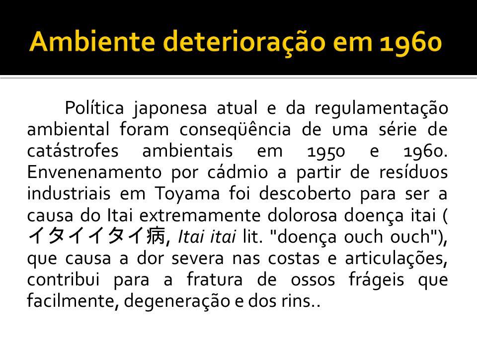 Política japonesa atual e da regulamentação ambiental foram conseqüência de uma série de catástrofes ambientais em 1950 e 1960.