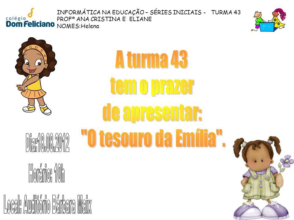 INFORMÁTICA NA EDUCAÇÃO – SÉRIES INICIAIS - TURMA 43 PROFª ANA CRISTINA E ELIANE NOMES:Helena