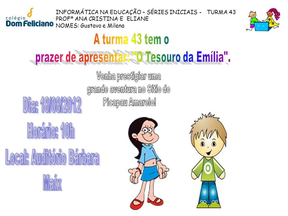 INFORMÁTICA NA EDUCAÇÃO – SÉRIES INICIAIS - TURMA 43 PROFª ANA CRISTINA E ELIANE NOMES: Gustavo e Milena