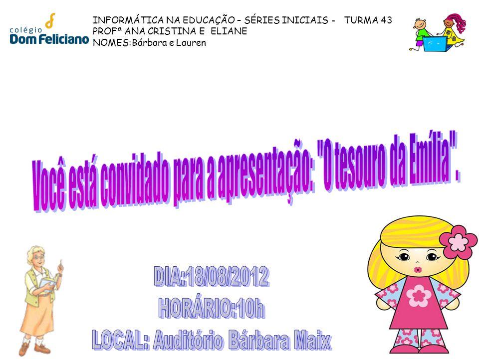 INFORMÁTICA NA EDUCAÇÃO – SÉRIES INICIAIS - TURMA 43 PROFª ANA CRISTINA E ELIANE NOMES:Bárbara e Lauren