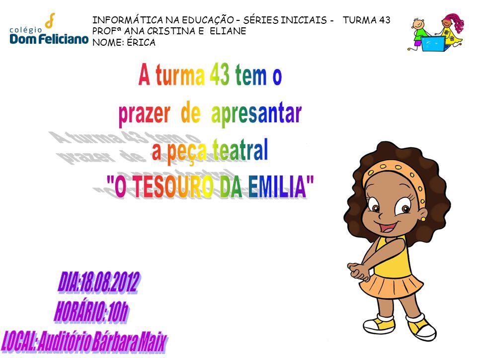 INFORMÁTICA NA EDUCAÇÃO – SÉRIES INICIAIS - TURMA 43 PROFª ANA CRISTINA E ELIANE NOME: ÉRICA