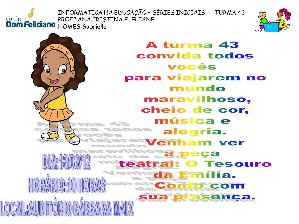 INFORMÁTICA NA EDUCAÇÃO – SÉRIES INICIAIS - TURMA 43 PROFª ANA CRISTINA E ELIANE NOMES:Gabrielle