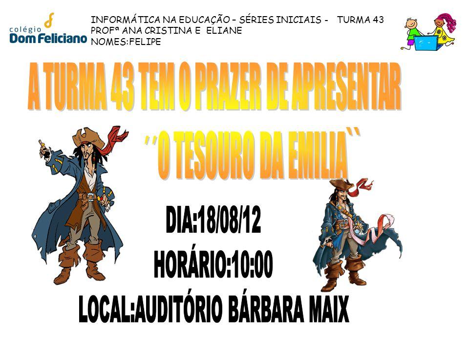 INFORMÁTICA NA EDUCAÇÃO – SÉRIES INICIAIS - TURMA 43 PROFª ANA CRISTINA E ELIANE NOMES:FELIPE