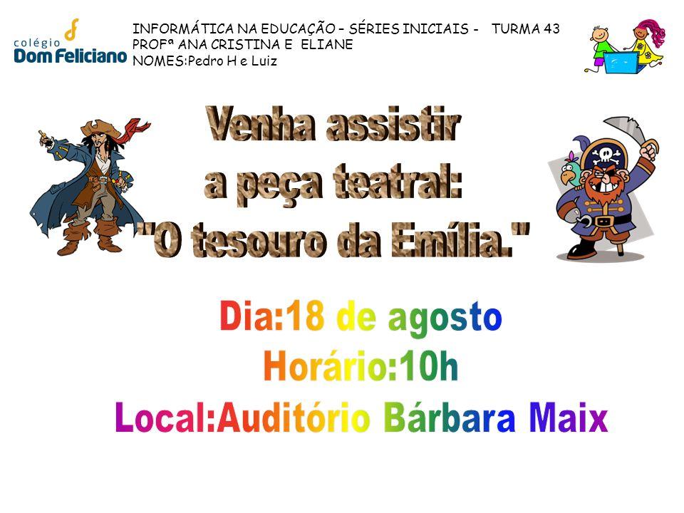 INFORMÁTICA NA EDUCAÇÃO – SÉRIES INICIAIS - TURMA 43 PROFª ANA CRISTINA E ELIANE NOMES:Pedro H e Luiz