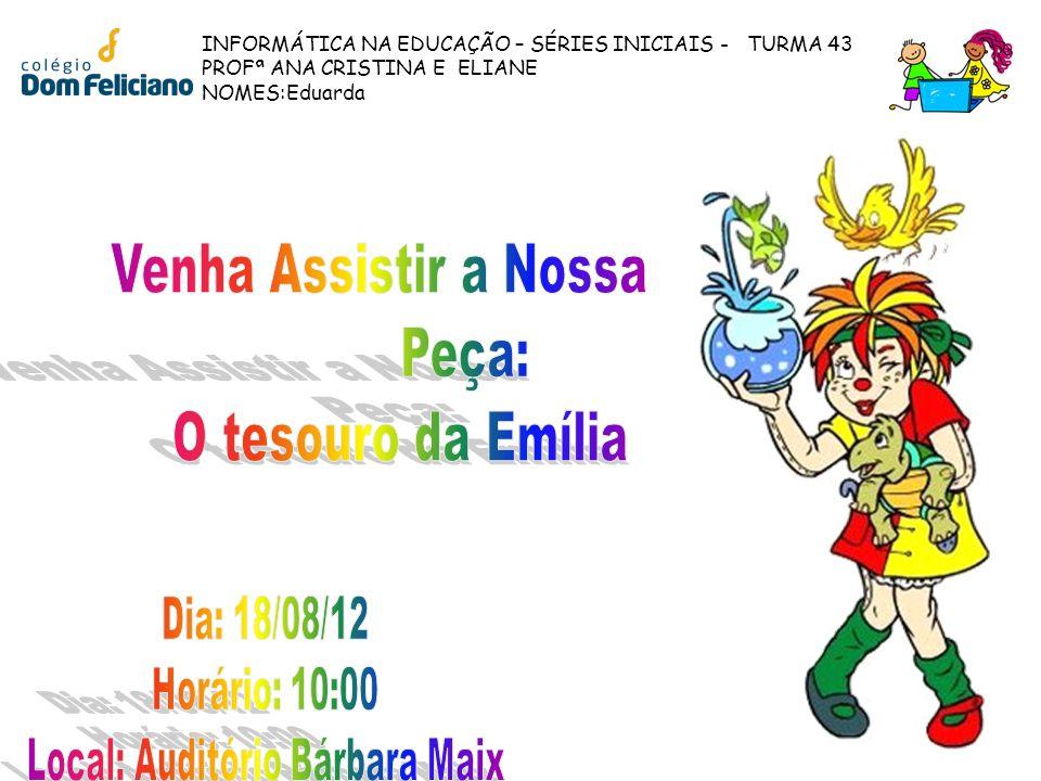 INFORMÁTICA NA EDUCAÇÃO – SÉRIES INICIAIS - TURMA 43 PROFª ANA CRISTINA E ELIANE NOMES:Eduarda