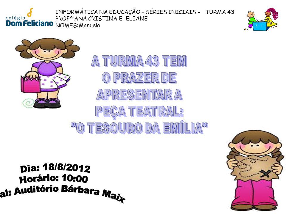 INFORMÁTICA NA EDUCAÇÃO – SÉRIES INICIAIS - TURMA 43 PROFª ANA CRISTINA E ELIANE NOMES:Manuela