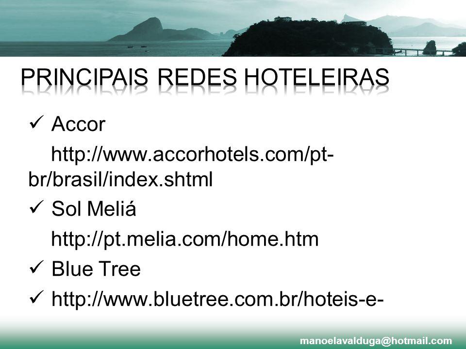 Accor http://www.accorhotels.com/pt- br/brasil/index.shtml Sol Meliá http://pt.melia.com/home.htm Blue Tree http://www.bluetree.com.br/hoteis-e- resor