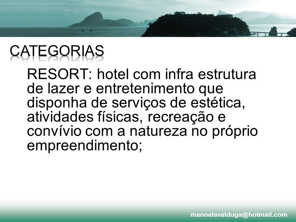 RESORT: hotel com infra estrutura de lazer e entretenimento que disponha de serviços de estética, atividades físicas, recreação e convívio com a natur