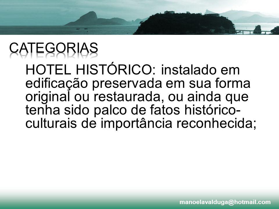 HOTEL HISTÓRICO: instalado em edificação preservada em sua forma original ou restaurada, ou ainda que tenha sido palco de fatos histórico- culturais d