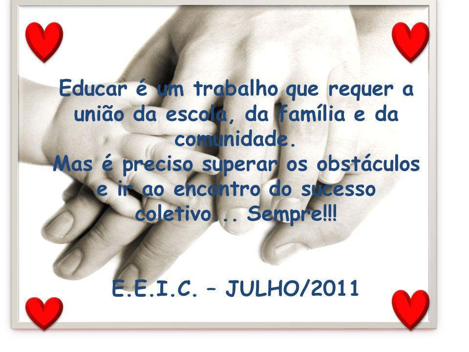 Educar é um trabalho que requer a união da escola, da família e da comunidade.