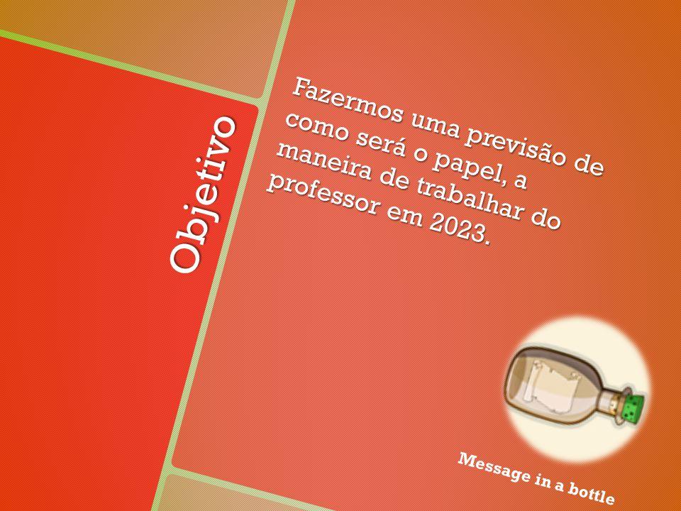 Objetivo Fazermos uma previsão de como será o papel, a maneira de trabalhar do professor em 2023.