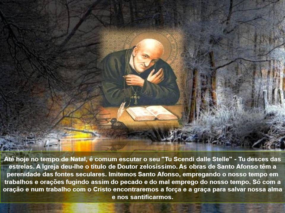 Deixou para os sacerdotes a sua célebre Teologia Moral; para os religiosos a Verdadeira Esposa de Cristo; para o povo cristão, livros cheios de verdad