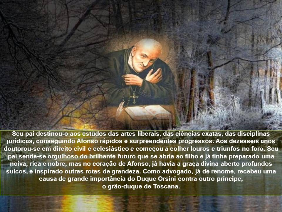 Santo Afonso Maria de Ligório, bispo, escritor, poeta, musicista, Doutor da Igreja, foi fundador de uma das mais ativas e numerosas congregações relig